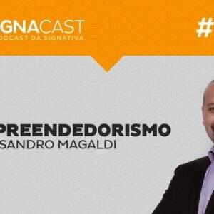 Signacast #7 – Bate-papo com Sandro Magaldi: CEO do meusucesso.com e mentor da Endeavor