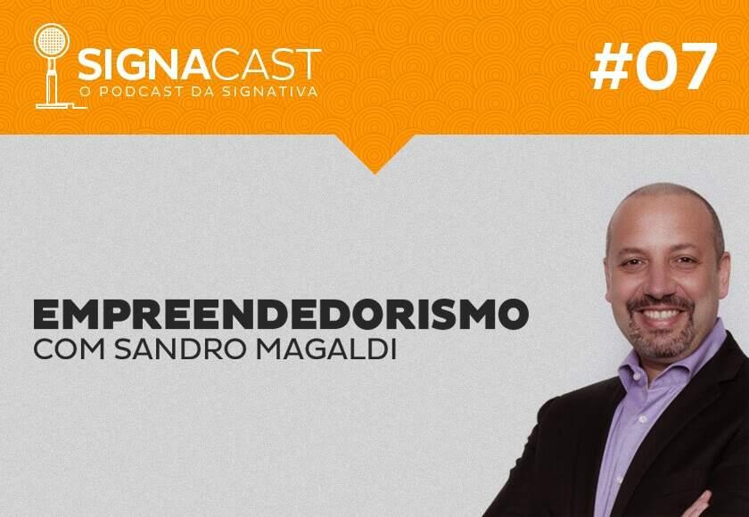 Signacast #7 - Bate-papo com Sandro Magaldi: CEO do meusucesso.com e mentor da Endeavor