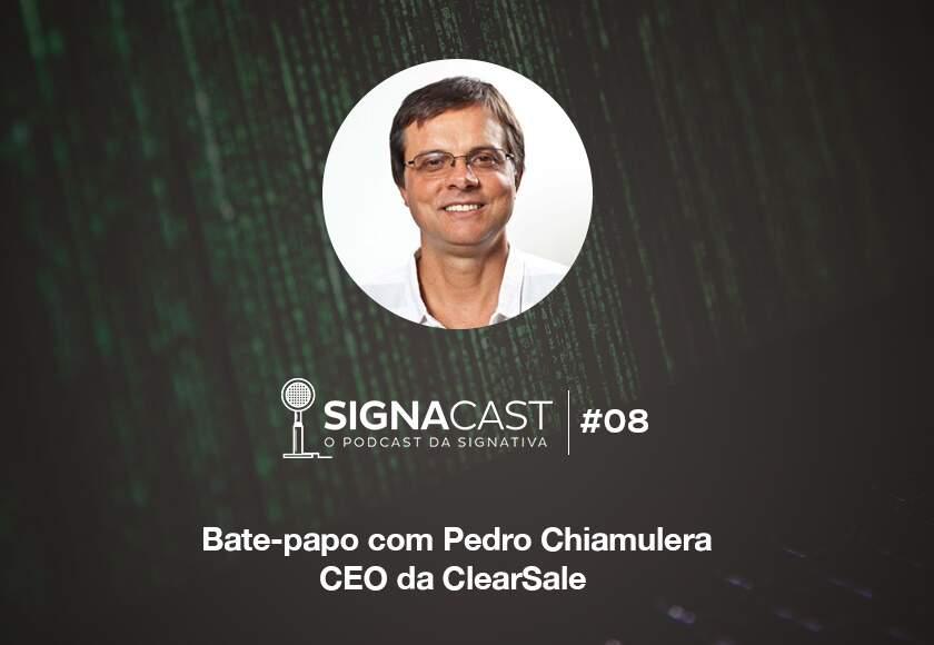Signacast #08 – Bate-papo com Pedro Chiamulera: CEO da ClearSale