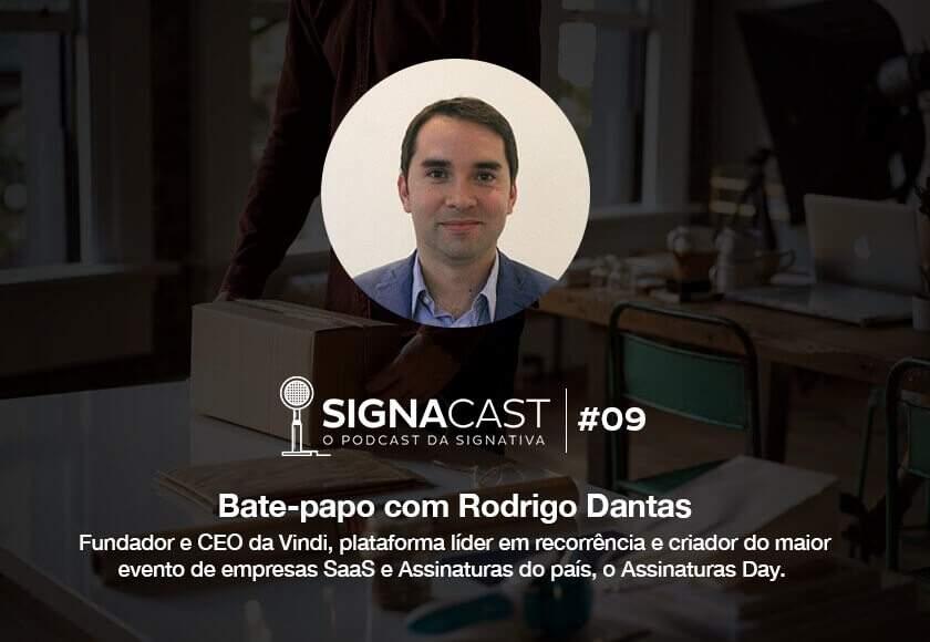 Signacast #09 – Bate-papo com Rodrigo Dantas: Fundador e CEO da Vindi